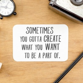 """Inspiration quote : """" Sometime you gotta create what you want to"""